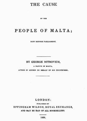 The frontispiece of Mitrovich's pamphlet The Cause of the People of Malta published in 1836. As a result of Mitrovich's efforts, the British government decided to send a Royal Commission to Malta to hold an inquiry into the local administration later that year.