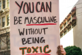 Toxic masculinity assumes there is only one way of being a man