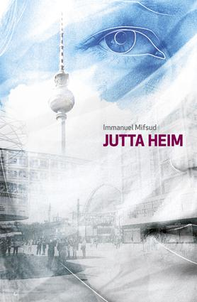 Immanuel Mifsud's latest novel, Jutta Heim. The cover design is by Pawlu Mizzi.