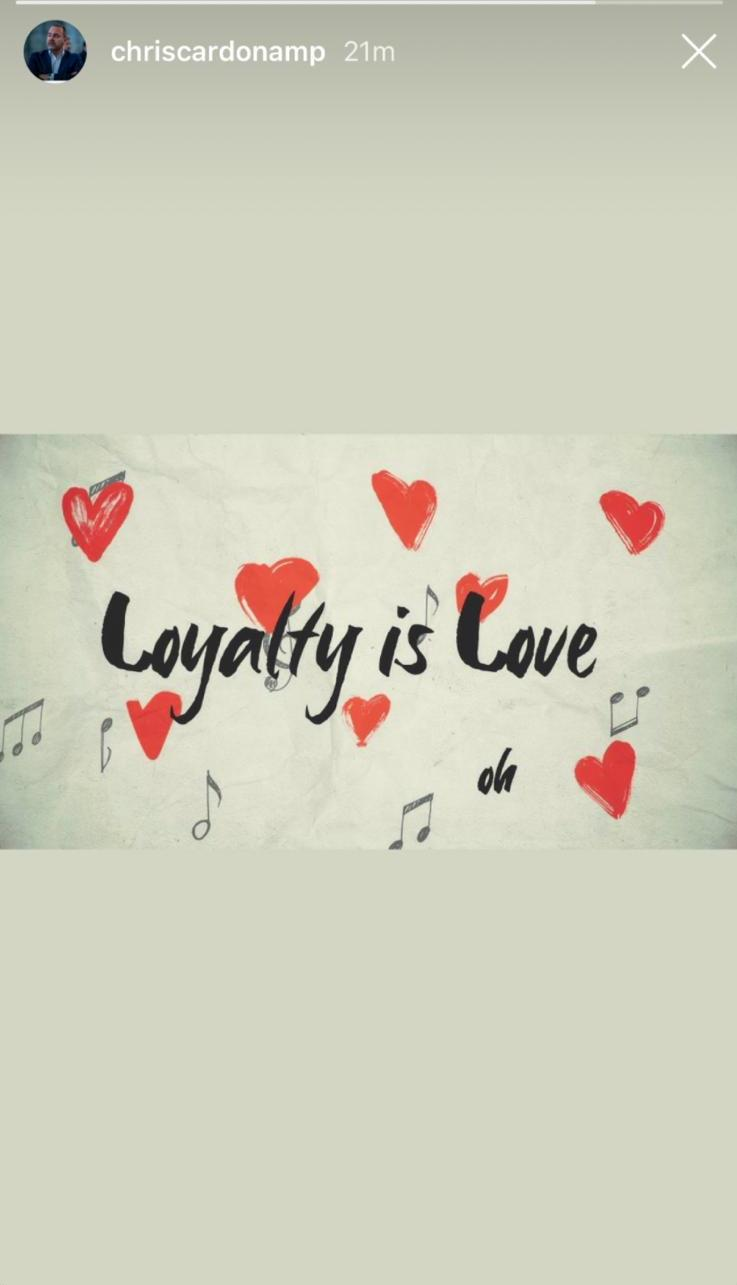 'Loyalty is love': Chris Cardona uploaded an Instagram Story post on Tuesday evening.